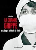 Freddy Vinet - La Grande Grippe - 1918. La pire épidémie du siècle Histoire de la grippe espagnole.