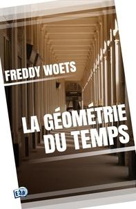 Freddy Woets - La géométrie du Temps.