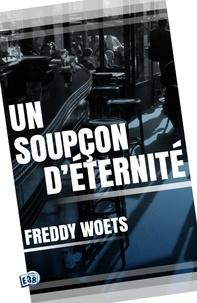 Freddy Woets - Un soupçon d'éternité.