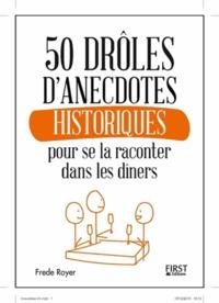 Frede Royer - 50 anecdotes historiques pour se la raconter dans les dîners.