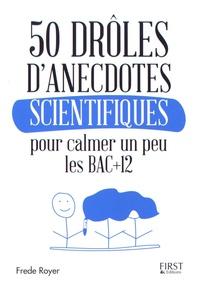 Frede Royer - 50 drôles anecdotes scientifiques pour calmer un peu les Bac+12.