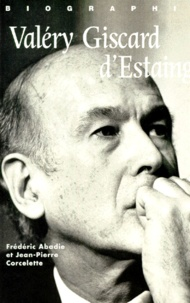Frédéric Abadie et Jean-Pierre Corcelette - VALERY GISCARD D'ESTAING. - Biographie.