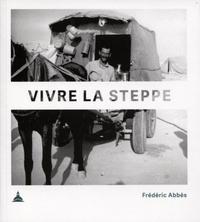 Frédéric Abbès - Vivre la steppe - Qdeir, un campement néolithique en Syrie.