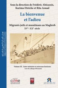 Frédéric Abécassis et Karima Dirèche - La bienvenue et l'adieu | 3 - Migrants juifs et musulmans au Maghreb (XVe-XXesiècle).