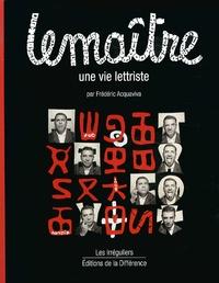 Frédéric Acquaviva - Lemaître - Une vie lettriste.