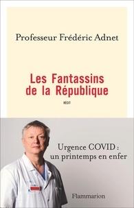 Frédéric Adnet - Les Fantassins de la République - Urgence COVID : un printemps en enfer.