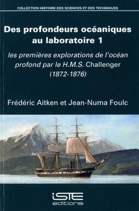 Frédéric Aitken et Jean-Numa Foulc - Des profondeurs océaniques au laboratoire 1 - Les premières explorations de l'océan profond par le HMS Challenger (1872-1876).