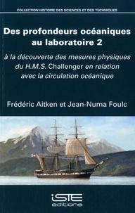 Frédéric Aitken et Jean-Numa Foulc - Des profondeurs océaniques au laboratoire 2 - A la découverte des mesures physiques du HMS Challenger en relation avec la circulation océanique.