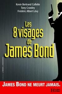 Frédéric-Albert Lévy et Kevin Collette - Les 8 visages de James Bond.