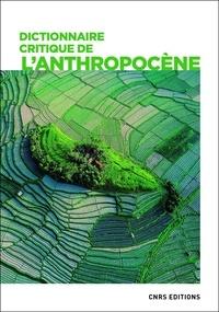 Frédéric Alexandre et Fabrice Argounès - Dictionnaire critique de l'anthropocène.