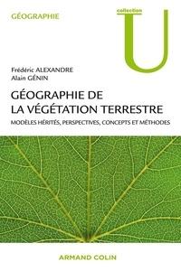 Frédéric Alexandre et Alain Génin - Géographie de la végétation terrestre - Modèles hérités, perspectives, concepts et méthodes.