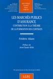 Frédéric Allaire - Les marchés publics d'assurance - Contribution à la théorie de la formation des contrats.