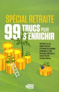 Frédéric Allali et André Boulais - 99 trucs pour s'enrichir, spécial retraite.