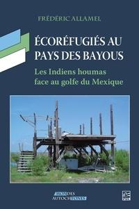 Frédéric Allamel - Écoréfugiés au pays des bayous. Les Indiens houmas face au golfe du Mexique.