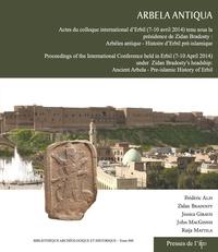 Frédéric Alpi et Zidan Bradosty - Arbela Antiqua - Actes du colloque international d'Erbil (7-10 avril 2014) - Arbèles antique - Histoire d'Erbil prè-islamique.