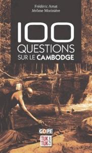 Frédéric Amat et Jérôme Morinière - 100 questions sur le Cambodge.
