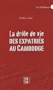 Frédéric Amat - La drôle de vie des expatriés au Cambodge.