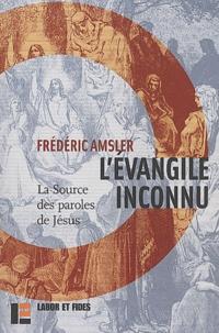 Frédéric Amsler - L'évangile inconnu. - La source des paroles de Jésus.