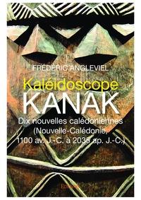 Frédéric Angleviel - Caléidoscope kanak - 10 nouvelles calédoniennes.