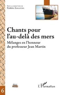 Frédéric Angleviel - Chants pour l'au-delà des mers - Mélanges en l'honneur du professeur Jean Martin.