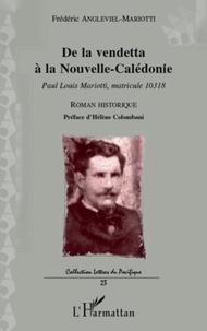 Frédéric Angleviel - De la vendetta à la Nouvelle-Calédonie - Paul Louis Mariotti, matricule 10318 - Roman historique.