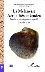 Frédéric Angleviel et Marcellin Abong - La Mélanésie - Actualités et études : foncier et développement durable, année 2014, Tome 2.