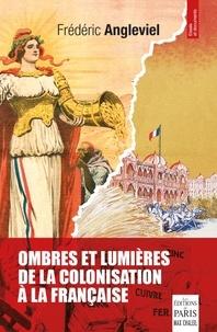 Frédéric Angleviel - Ombres et lumières de la colonisation à la française.