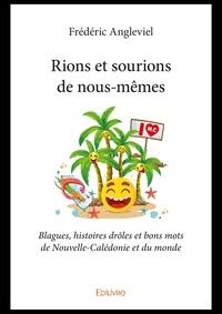 Frédéric Angleviel - Rions et sourions de nous-memes.