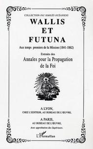 Frédéric Angleviel - Wallis et Futuna : aux temps premiers de la Mission (1814-1862) : extraits des Annales pour la propagation de la foi.