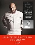 Frédéric Anton et Christelle Brua - La cuisine à petits prix de Frédéric Anton, chef 3 étoiles et Christelle Brua, chef pâtissière.