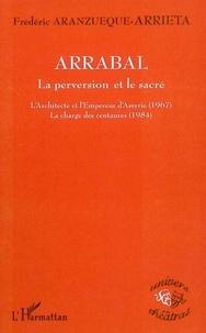 Frédéric Aranzueque-Arrieta - Arrabal: la perversion et le sacré.