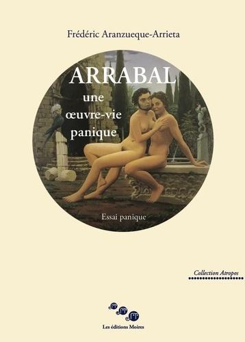 Frédéric Aranzueque-Arrieta - Arrabal une oeuvre-vie panique.
