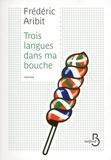 Frédéric Aribit - Trois langues dans ma bouche.