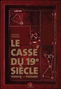 Frédéric Armand - Le casse du XIXe siècle - Vidocq contre Fossard.