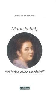 Frédéric Arnould - Marie Petiet - Peindre avec sincérité.