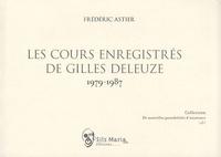 Frédéric Astier - Les cours enregistrés de Gilles Deleuze, 1979-1987.
