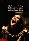 Frédéric Astruc - Martyrs de Pascal Laugier - Mélancolie du chaos.
