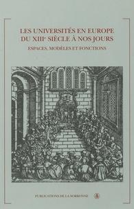 Frédéric Attal et Jean Garrigues - Les universités en Europe du XIIIe siècle à nos jours - Espaces, modèles et fonctions.