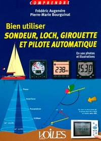 Frédéric Augendre et Pierre-Marie Bourguinat - Bien utiliser sondeur, loch, girouette et pilote automatique - En 100 photos et illustrations.