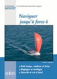Frédéric Augendre - Naviguer jusqu'à force 6 - Petit temps, médium et brise ; réglages et stratégie ; sécurité et vie à bord.