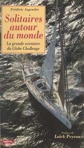 Frédéric Augendre et  Collectif - Solitaires autour du monde - La grande aventure du Globe Challenge.