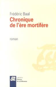 Frédéric Baal - Chronique de l'ère mortifère.