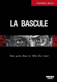 Frédéric Bach - La bascule - Deux jours dans la tête d'un tueur.