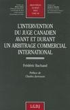 Frédéric Bachand - L'intervention du juge canadien avant et durant un arbitrage commercial international.