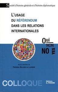 Frédéric Baleine du Laurens et  Société histoire diplomatique - L'usage du référendum dans les relations internationales.