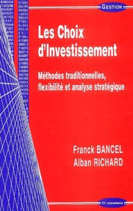Frédéric Bancel et Alban Richard - Les Choix d'investissement - Méthodes traditionnelles, flexibilité et analyse stratégique.