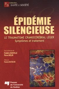 Frédéric Banville et Pierre Nolin - Epidémie silencieuse - Le traumatisme craniocérébral léger - Symptômes et traitement.