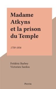 Frédéric Barbey et Victorien Sardou - Madame Atkyns et la prison du Temple - 1758-1836.