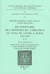 Frédéric Barbier et Sabine Juratic - Dictionnaire des imprimeurs, libraires et gens du livre à Paris 1701-1789 - A-C.