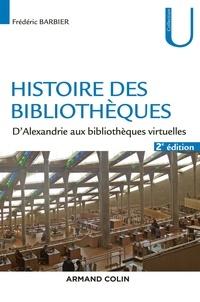 Frédéric Barbier - Histoire des bibliothèques - D'Alexandrie aux bibliothèques virtuelles.